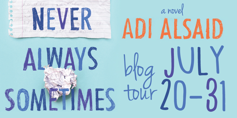 Blog Tour, Interview and Giveaway {Never, Always, Sometimes by Adi Alsaid}