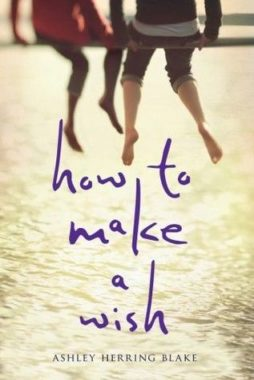 Bee Reviews HOW TO MAKE A WISH by Ashley Herring Blake
