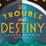 Blog Tour | Review | Giveaway {The Trouble with Destiny by Lauren Morrill}
