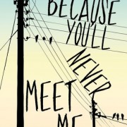 {ARC Review} Because You'll Never Meet Me by Leah Thomas