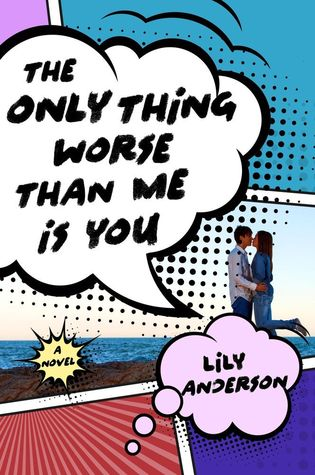{Blog Tour ~ Excerpt} The Only Thing Worse Than Me is You by Lily Anderson