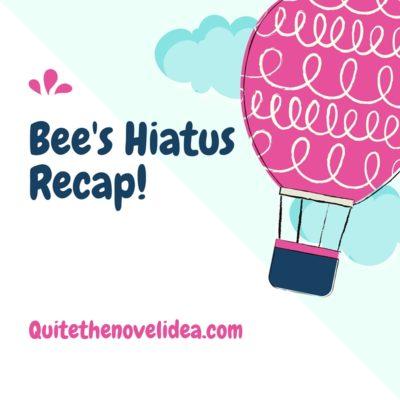 Bee's Hiatus Recap!