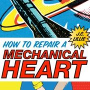 {Bee Reviews} 4 Reasons to Read How To Repair A Mechanical Heart by J.C. Lillis