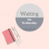 {Waiting on Wednesday}