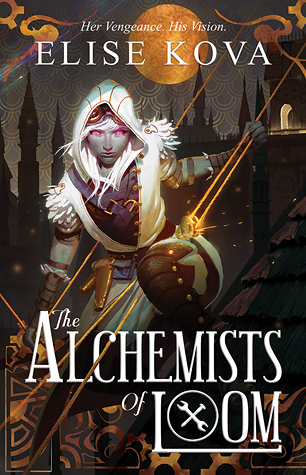 The Alchemists of Loom (Loom Saga, #1) by Elise Kova