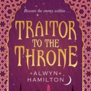 Bee Reviews TRAITOR TO THE THRONE by Alwyn Hamilton // 2nd-Book-Syndrome, We Meet Again