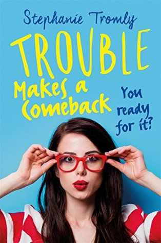Trouble Makes a Comeback (Trouble, #2) by Stephanie Tromly