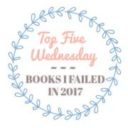 {Top Five Wednesday} BOOKS I FAILED IN 2017
