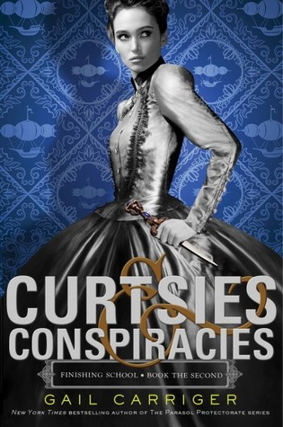 Curtsies & Conspiracies (Finishing School, #2) by Gail Carriger