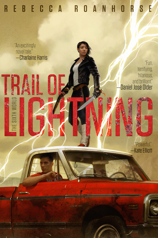 Trail of Lightning (The Sixth World, #1) by Rebecca Roanhorse