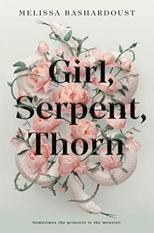 Girl, Serpent, Thorn by Melissa Bashardoust
